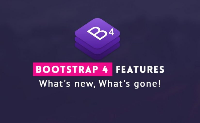 what's new in Bootstrap 4 and what's gone!